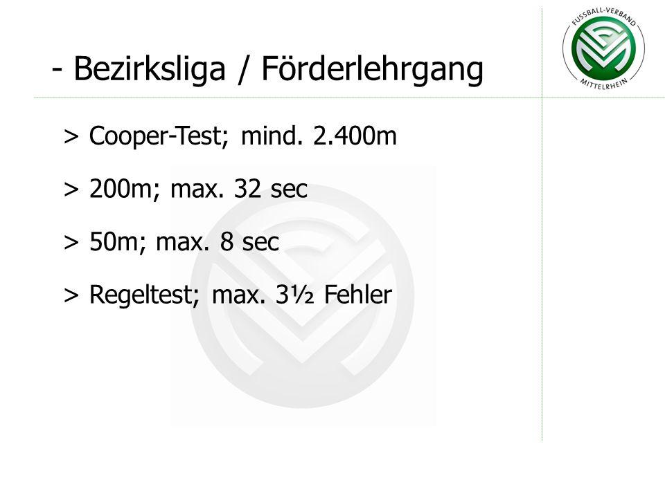- Landesliga > Cooper-Test; mind. 2.500m > 200m; max. 32 sec > 50m; max. 8 sec > Regeltest; max. 2½ Fehler