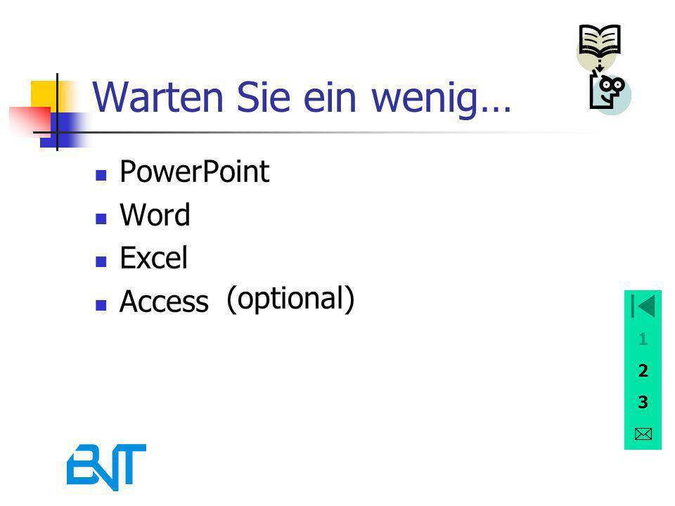 1 2 3 Warten Sie ein wenig… PowerPoint Word Excel Access (optional)