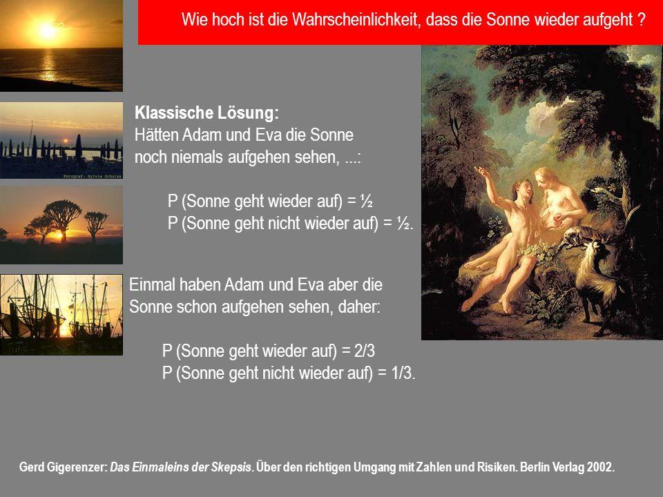 Gerd Gigerenzer: Das Einmaleins der Skepsis. Über den richtigen Umgang mit Zahlen und Risiken. Berlin Verlag 2002. Klassische Lösung: Hätten Adam und