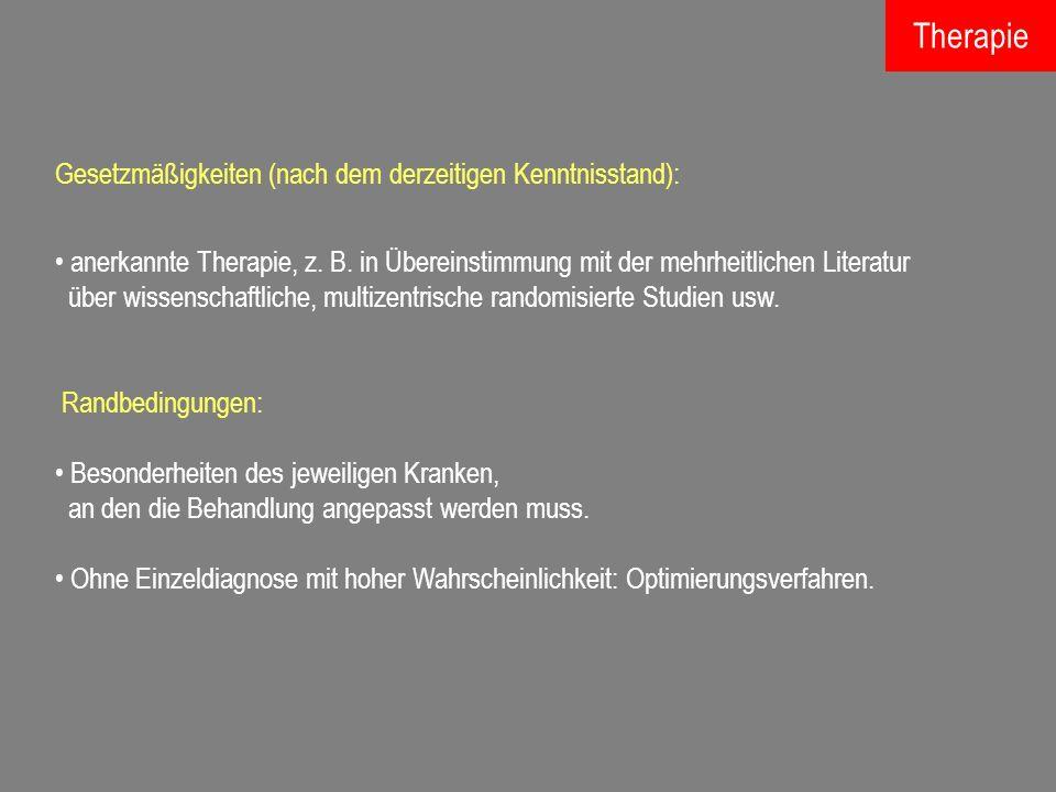 Gesetzmäßigkeiten (nach dem derzeitigen Kenntnisstand): anerkannte Therapie, z. B. in Übereinstimmung mit der mehrheitlichen Literatur über wissenscha