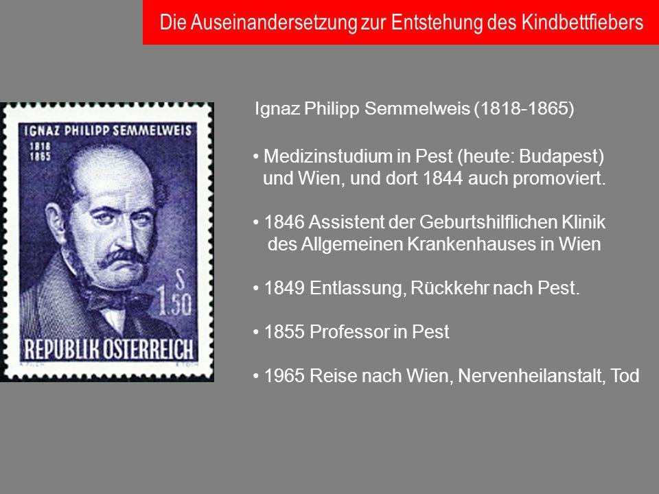Ignaz Philipp Semmelweis (1818-1865) Medizinstudium in Pest (heute: Budapest) und Wien, und dort 1844 auch promoviert. 1846 Assistent der Geburtshilfl