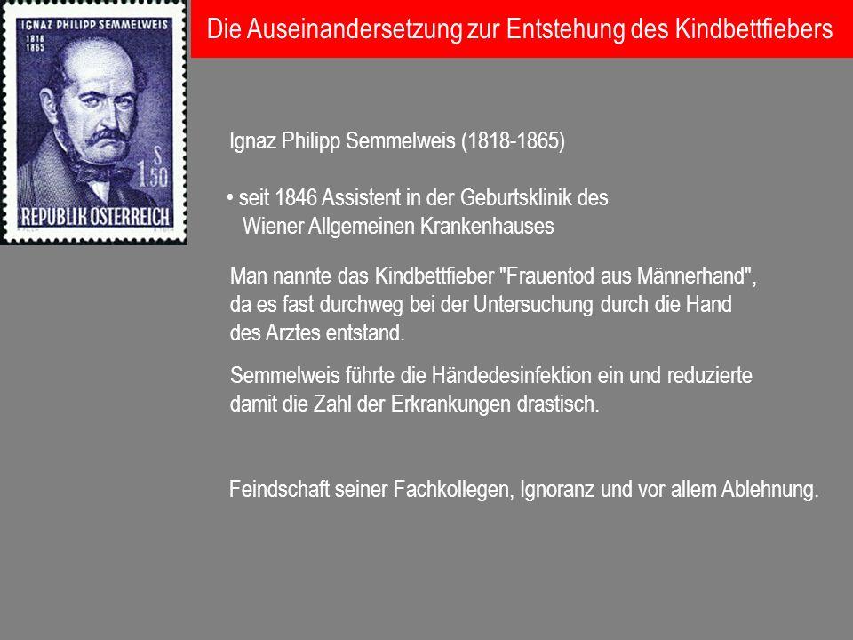 Ignaz Philipp Semmelweis (1818-1865) seit 1846 Assistent in der Geburtsklinik des Wiener Allgemeinen Krankenhauses Man nannte das Kindbettfieber