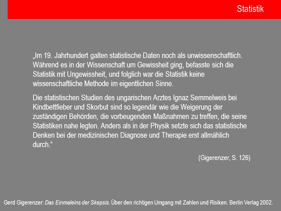 Gerd Gigerenzer: Das Einmaleins der Skepsis. Über den richtigen Umgang mit Zahlen und Risiken. Berlin Verlag 2002. Im 19. Jahrhundert galten statistis