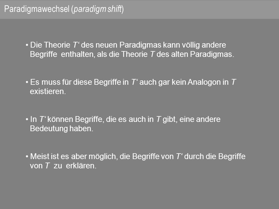 Die Theorie T des neuen Paradigmas kann völlig andere Begriffe enthalten, als die Theorie T des alten Paradigmas.