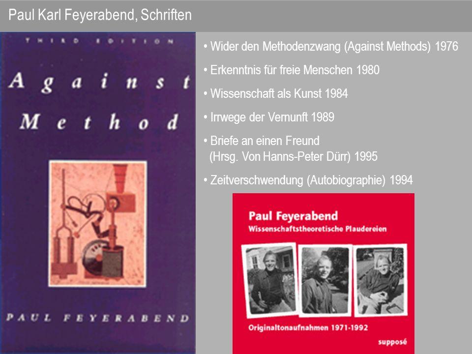 Paul Karl Feyerabend, Schriften Wider den Methodenzwang (Against Methods) 1976 Erkenntnis für freie Menschen 1980 Wissenschaft als Kunst 1984 Irrwege