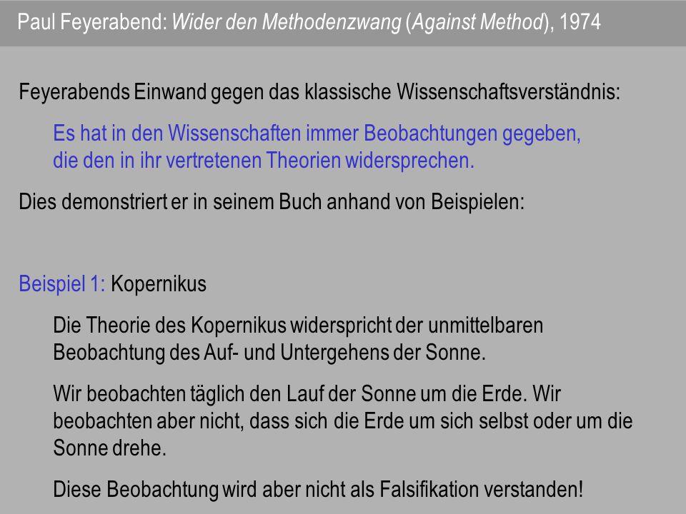 Feyerabends Einwand gegen das klassische Wissenschaftsverständnis: Es hat in den Wissenschaften immer Beobachtungen gegeben, die den in ihr vertretene