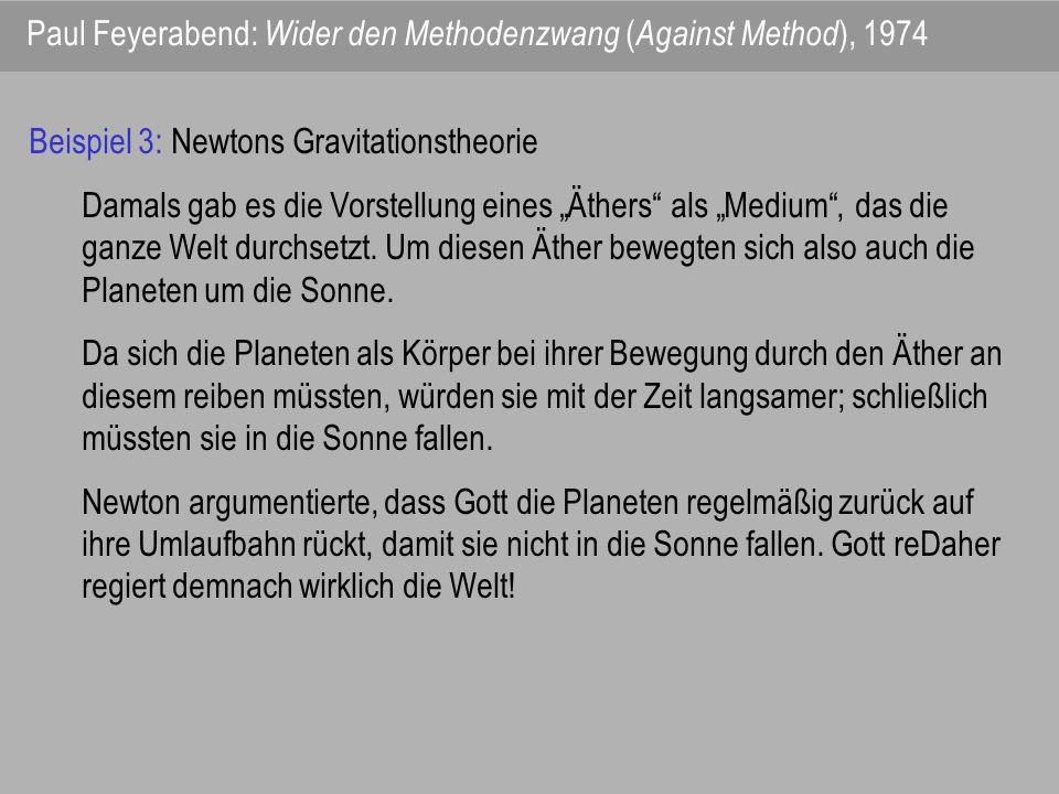 Paul Feyerabend: Wider den Methodenzwang ( Against Method ), 1974 Beispiel 3: Newtons Gravitationstheorie Damals gab es die Vorstellung eines Äthers a