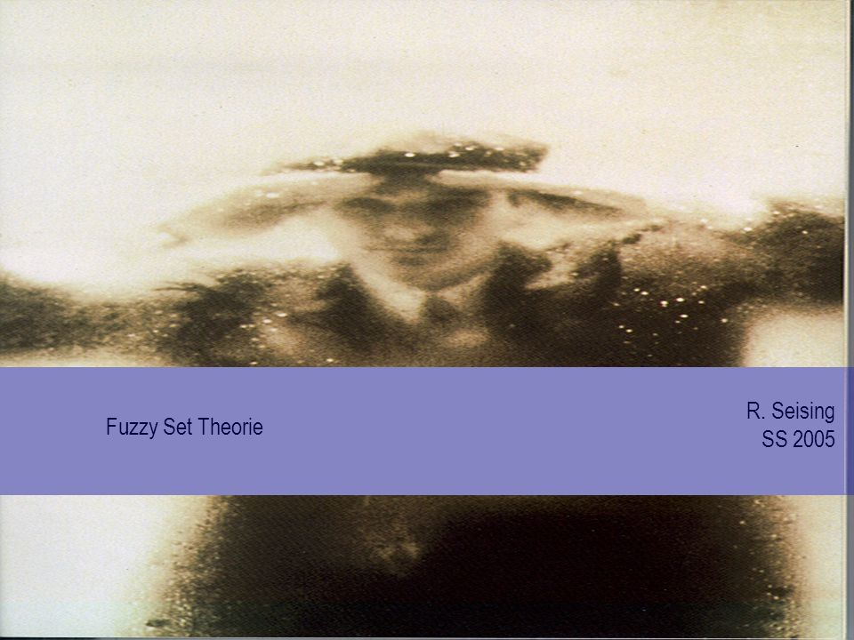 R. Seising SS 2005 Fuzzy Set Theorie