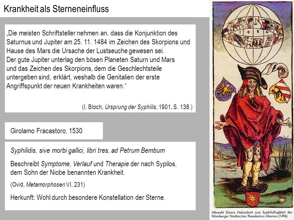 Girolamo Fracastoro, 1530 Syphilidis, sive morbi gallici, libri tres, ad Petrum Bembum Beschreibt Symptome, Verlauf und Therapie der nach Sypilos, dem Sohn der Niobe benannten Krankheit.