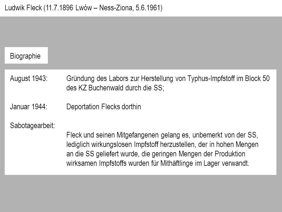 August 1943: Gründung des Labors zur Herstellung von Typhus-Impfstoff im Block 50 des KZ Buchenwald durch die SS; Januar 1944: Deportation Flecks dorthin Sabotagearbeit: Fleck und seinen Mitgefangenen gelang es, unbemerkt von der SS, lediglich wirkungslosen Impfstoff herzustellen, der in hohen Mengen an die SS geliefert wurde, die geringen Mengen der Produktion wirksamen Impfstoffs wurden für Mithäftlinge im Lager verwandt.