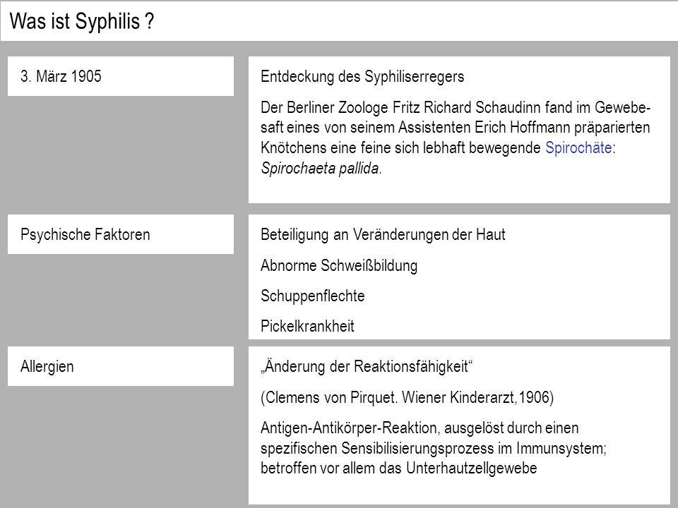 3. März 1905 Psychische Faktoren Entdeckung des Syphiliserregers Der Berliner Zoologe Fritz Richard Schaudinn fand im Gewebe- saft eines von seinem As