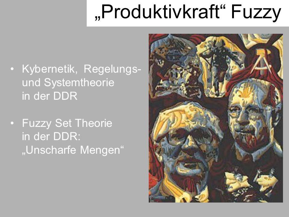 Kybernetik, Regelungs- und Systemtheorie in der DDR Fuzzy Set Theorie in der DDR: Unscharfe Mengen Produktivkraft Fuzzy