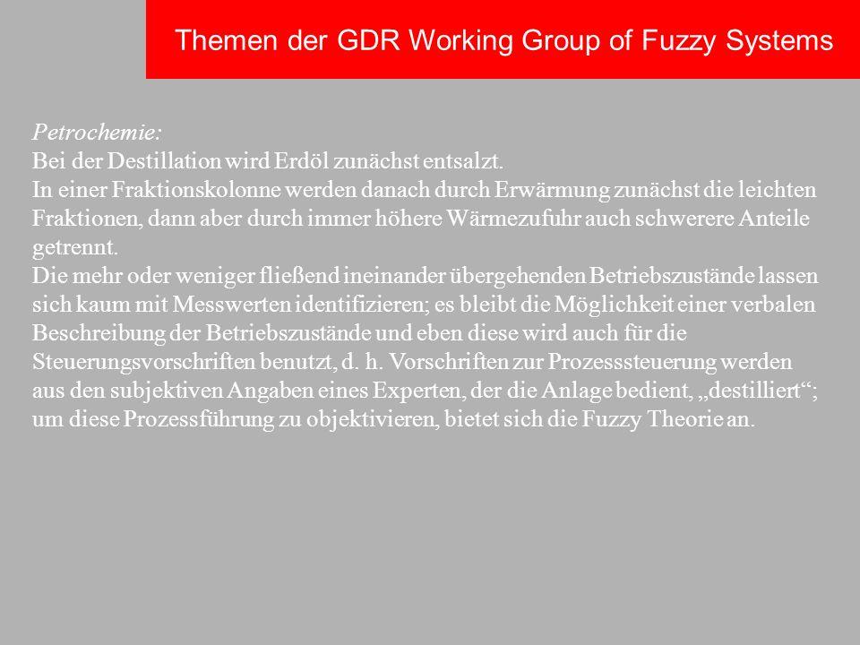 Themen der GDR Working Group of Fuzzy Systems Petrochemie: Bei der Destillation wird Erdöl zunächst entsalzt. In einer Fraktionskolonne werden danach