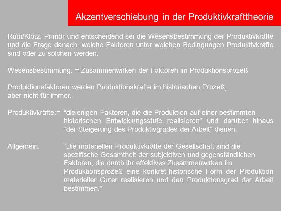 Rum/Klotz: Primär und entscheidend sei die Wesensbestimmung der Produktivkräfte und die Frage danach, welche Faktoren unter welchen Bedingungen Produk