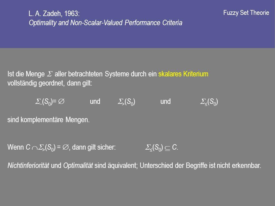 Ist die Menge aller betrachteten Systeme durch ein skalares Kriterium vollständig geordnet, dann gilt: ~ ( S 0 )= und > ( S 0 ) und ( S 0 ) sind komplementäre Mengen.
