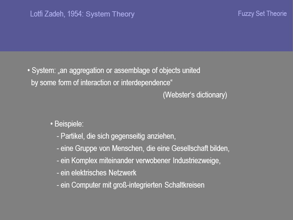 Input-output-relationship: y = f ( u ) Lotfi Zadeh, 1949: System Theory Fuzzy Set Theorie
