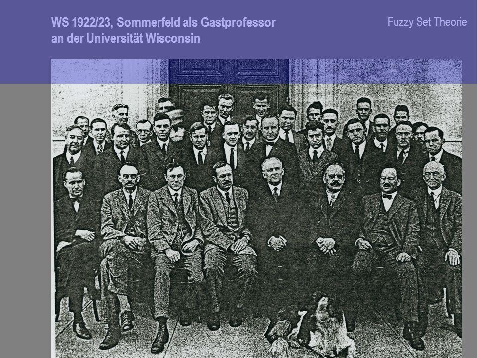 WS 1922/23, Sommerfeld als Gastprofessor an der Universität Wisconsin Fuzzy Set Theorie