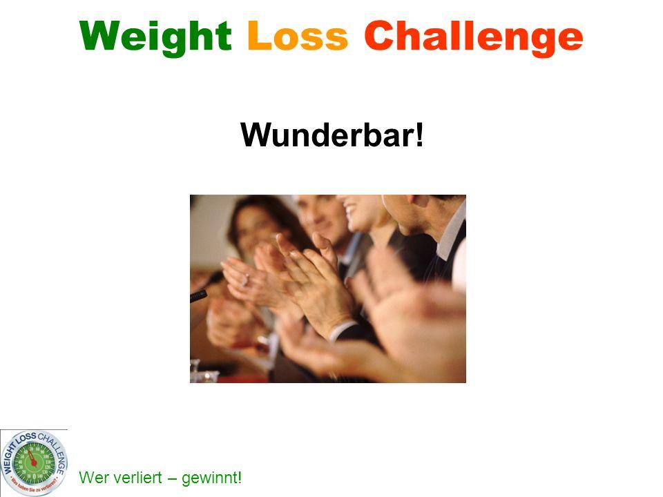 Wer verliert – gewinnt.Weight Loss Challenge Applaus.