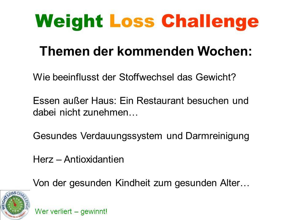 Wer verliert – gewinnt! Weight Loss Challenge Themen der kommenden Wochen: Wie beeinflusst der Stoffwechsel das Gewicht? Essen außer Haus: Ein Restaur