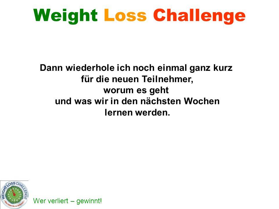 Wer verliert – gewinnt! Weight Loss Challenge Dann wiederhole ich noch einmal ganz kurz für die neuen Teilnehmer, worum es geht und was wir in den näc