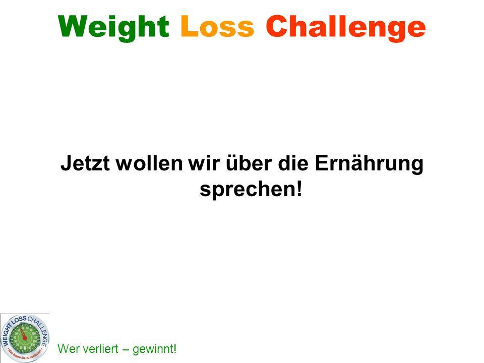 Wer verliert – gewinnt! Weight Loss Challenge Jetzt wollen wir über die Ernährung sprechen!
