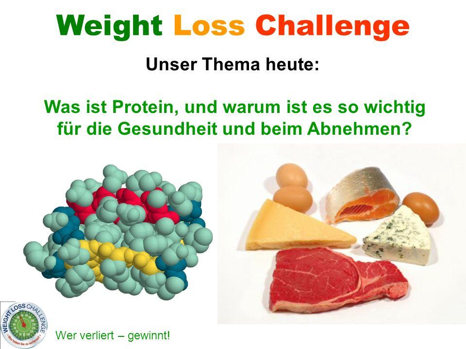 Wer verliert – gewinnt! Was ist Protein, und warum ist es so wichtig für die Gesundheit und beim Abnehmen? Unser Thema heute: Weight Loss Challenge