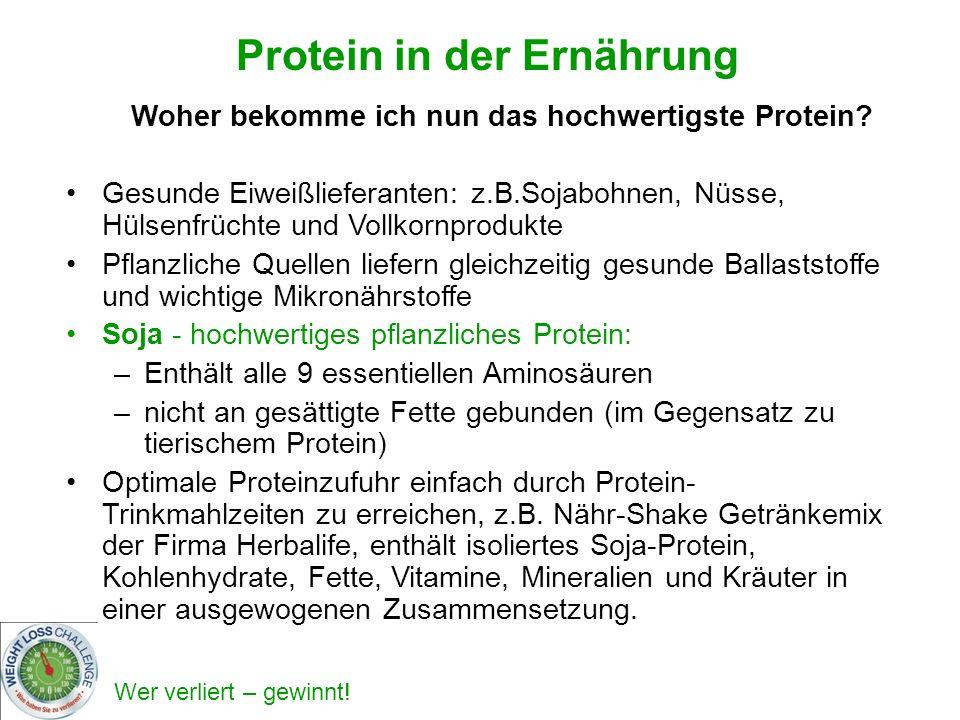 Wer verliert – gewinnt! Woher bekomme ich nun das hochwertigste Protein? Gesunde Eiweißlieferanten: z.B.Sojabohnen, Nüsse, Hülsenfrüchte und Vollkornp