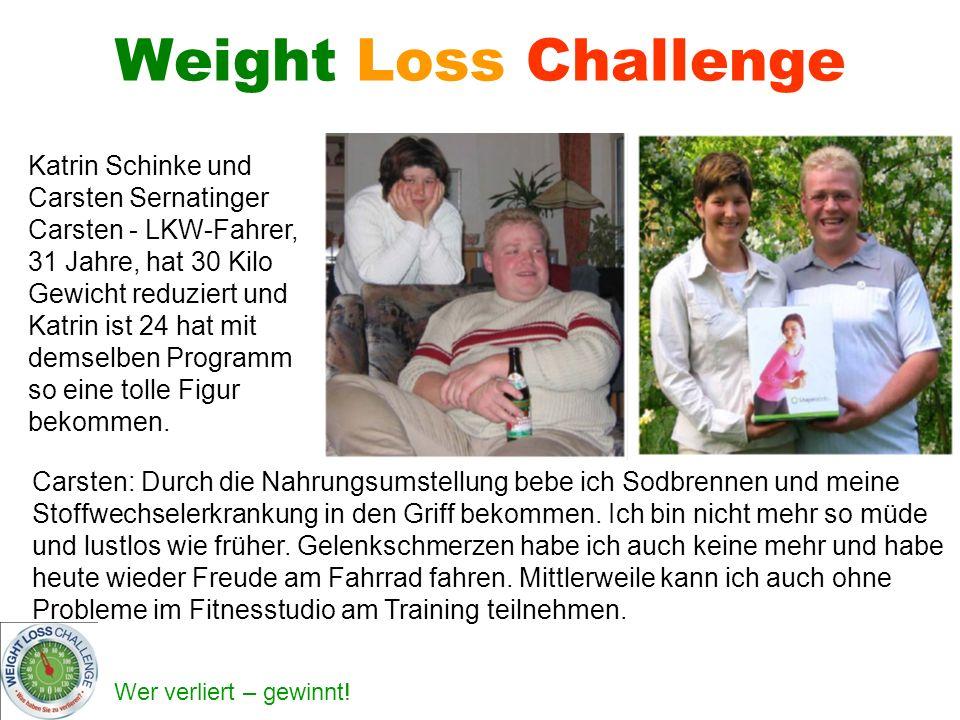 Wer verliert – gewinnt! Weight Loss Challenge Katrin Schinke und Carsten Sernatinger Carsten - LKW-Fahrer, 31 Jahre, hat 30 Kilo Gewicht reduziert und