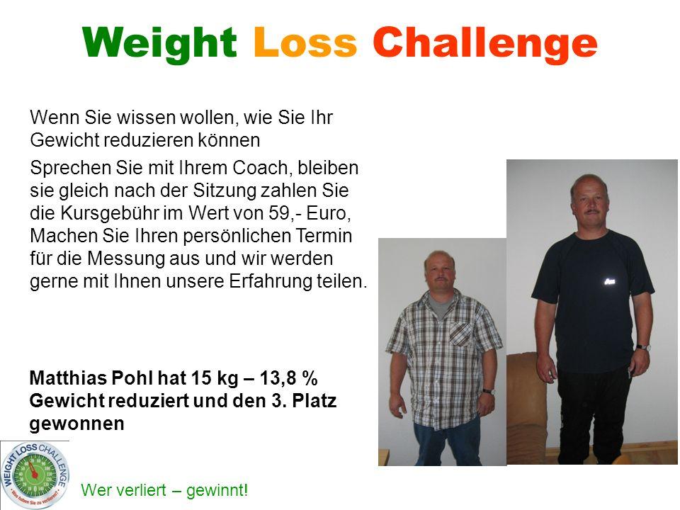 Wer verliert – gewinnt! Weight Loss Challenge Wenn Sie wissen wollen, wie Sie Ihr Gewicht reduzieren können Sprechen Sie mit Ihrem Coach, bleiben sie
