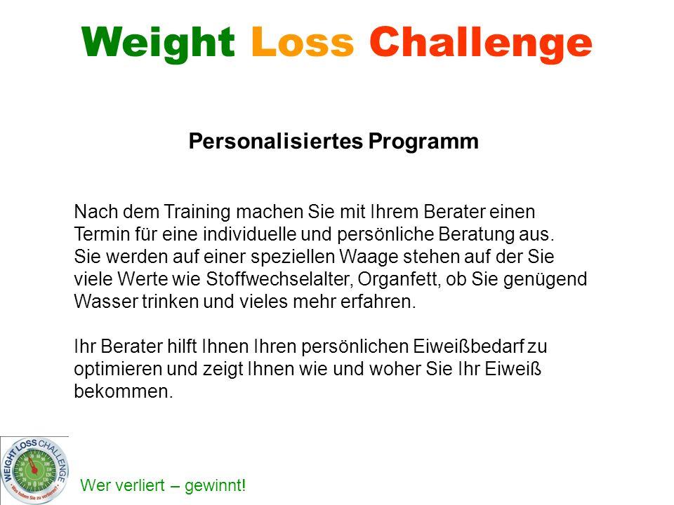 Wer verliert – gewinnt! Weight Loss Challenge Nach dem Training machen Sie mit Ihrem Berater einen Termin für eine individuelle und persönliche Beratu
