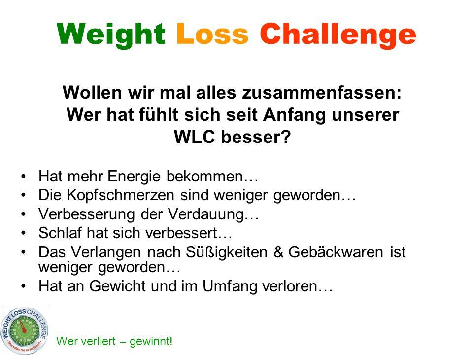 Wer verliert – gewinnt! Weight Loss Challenge Wollen wir mal alles zusammenfassen: Wer hat fühlt sich seit Anfang unserer WLC besser? Hat mehr Energie