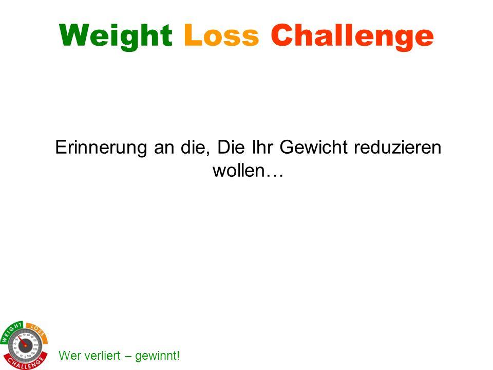 Wer verliert – gewinnt! Weight Loss Challenge Erinnerung an die, Die Ihr Gewicht reduzieren wollen…