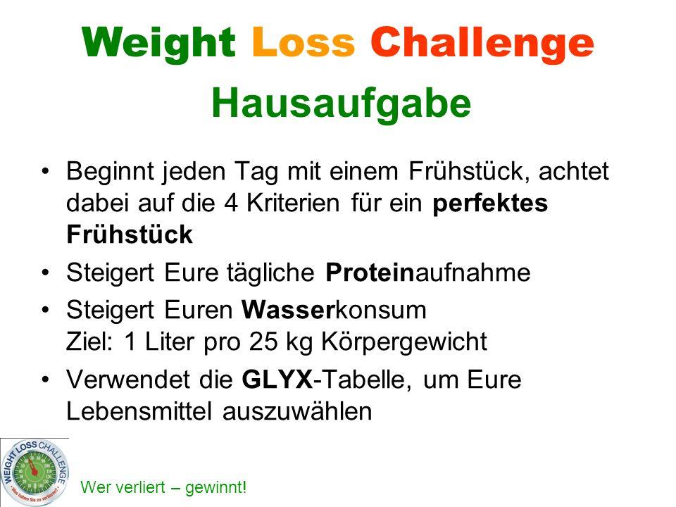 Wer verliert – gewinnt! Weight Loss Challenge Hausaufgabe Beginnt jeden Tag mit einem Frühstück, achtet dabei auf die 4 Kriterien für ein perfektes Fr