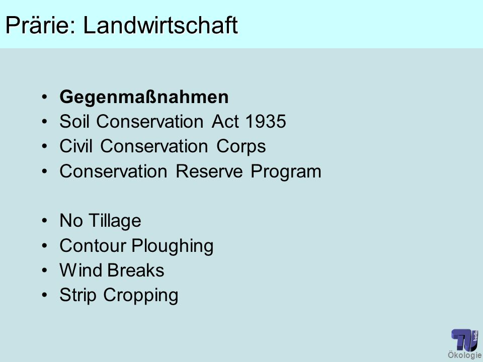 Ökologie Prärie: Landwirtschaft Gegenmaßnahmen Soil Conservation Act 1935 Civil Conservation Corps Conservation Reserve Program No Tillage Contour Ploughing Wind Breaks Strip Cropping