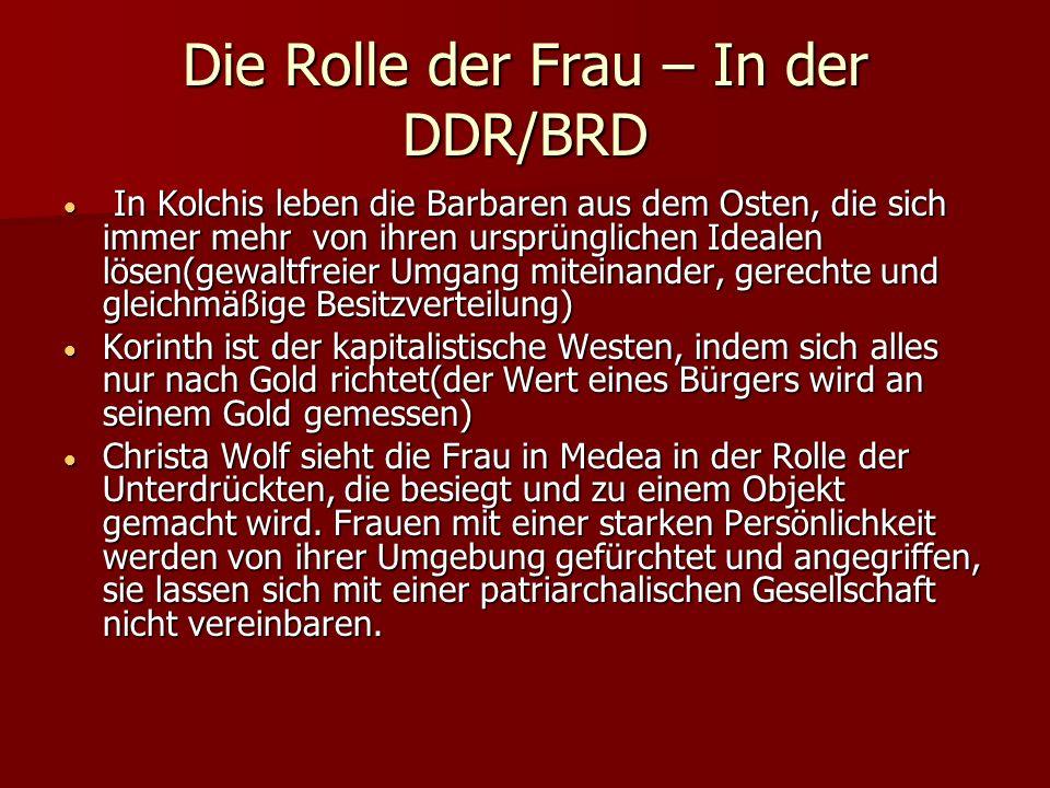 Die Rolle der Frau – In der DDR/BRD In Kolchis leben die Barbaren aus dem Osten, die sich immer mehr von ihren ursprünglichen Idealen lösen(gewaltfrei