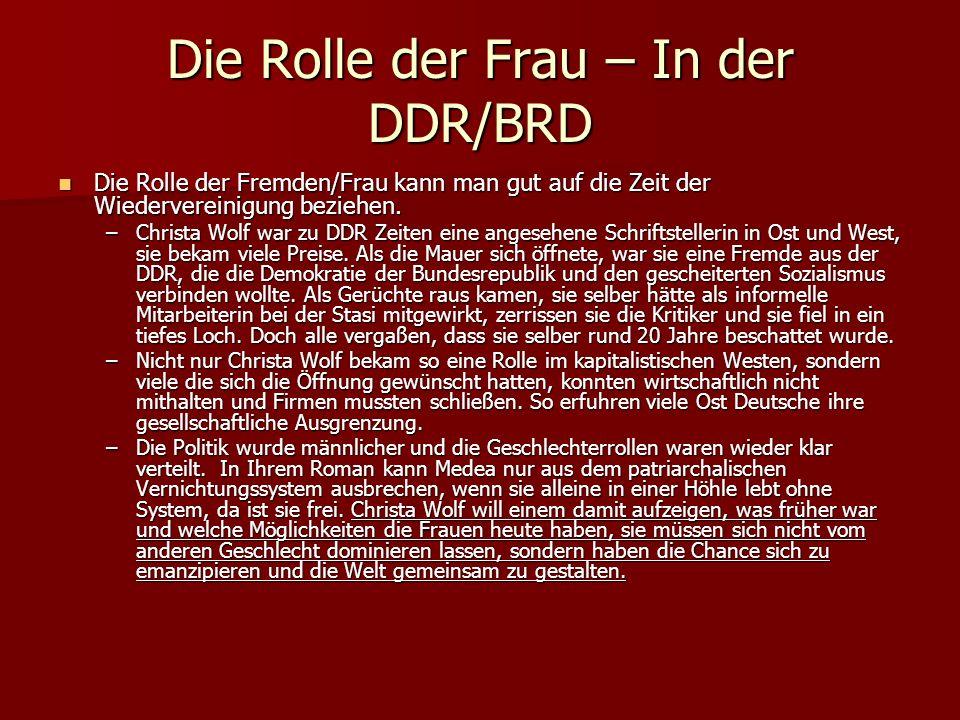 Die Rolle der Frau – In der DDR/BRD Die Rolle der Fremden/Frau kann man gut auf die Zeit der Wiedervereinigung beziehen.
