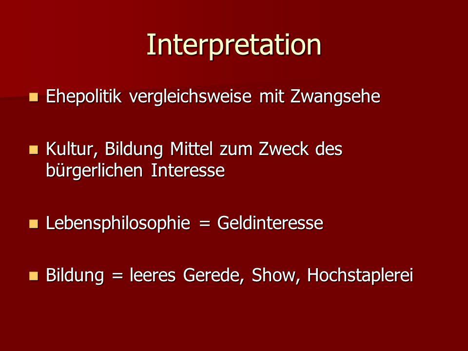 Interpretation Ehepolitik vergleichsweise mit Zwangsehe Ehepolitik vergleichsweise mit Zwangsehe Kultur, Bildung Mittel zum Zweck des bürgerlichen Int