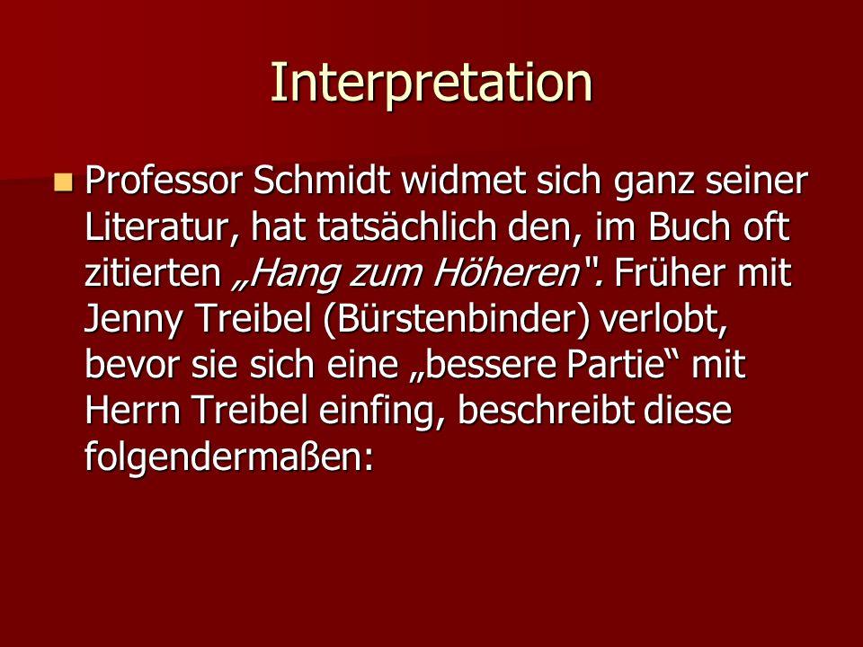 Interpretation Professor Schmidt widmet sich ganz seiner Literatur, hat tatsächlich den, im Buch oft zitierten Hang zum Höheren. Früher mit Jenny Trei