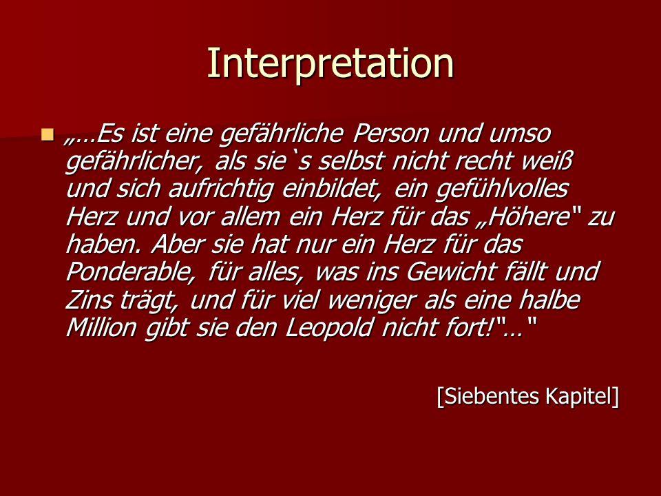 Interpretation …Es ist eine gefährliche Person und umso gefährlicher, als sie`s selbst nicht recht weiß und sich aufrichtig einbildet, ein gefühlvolle
