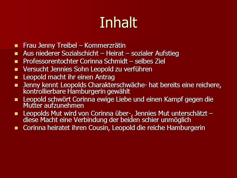 Inhalt Frau Jenny Treibel – Kommerzrätin Frau Jenny Treibel – Kommerzrätin Aus niederer Sozialschicht – Heirat – sozialer Aufstieg Aus niederer Sozial
