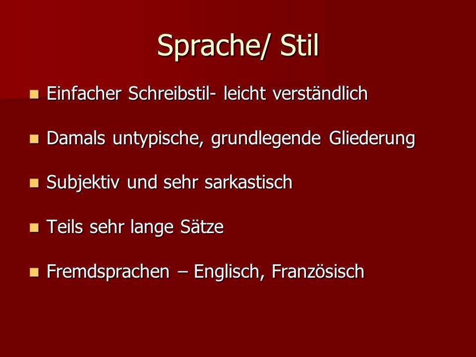 Sprache/ Stil Einfacher Schreibstil- leicht verständlich Einfacher Schreibstil- leicht verständlich Damals untypische, grundlegende Gliederung Damals