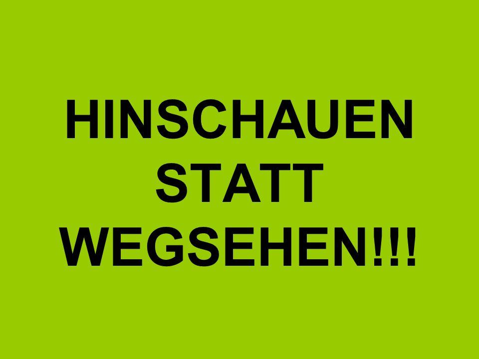 HINSCHAUEN STATT WEGSEHEN!!!