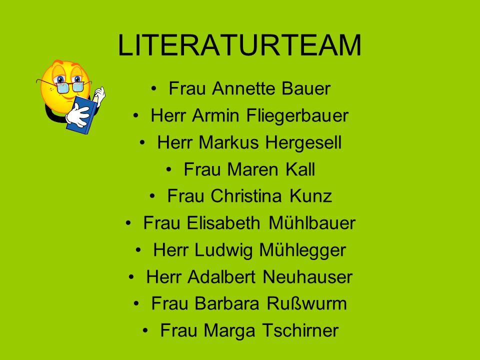 LITERATURTEAM Frau Annette Bauer Herr Armin Fliegerbauer Herr Markus Hergesell Frau Maren Kall Frau Christina Kunz Frau Elisabeth Mühlbauer Herr Ludwi
