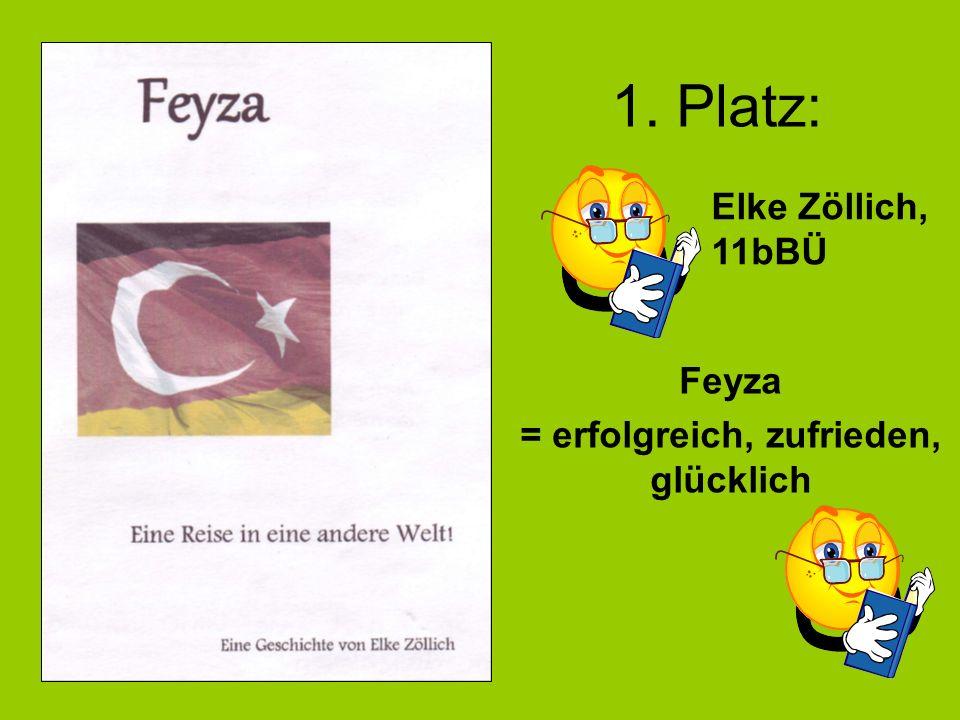 1. Platz: Feyza = erfolgreich, zufrieden, glücklich Elke Zöllich, 11bBÜ