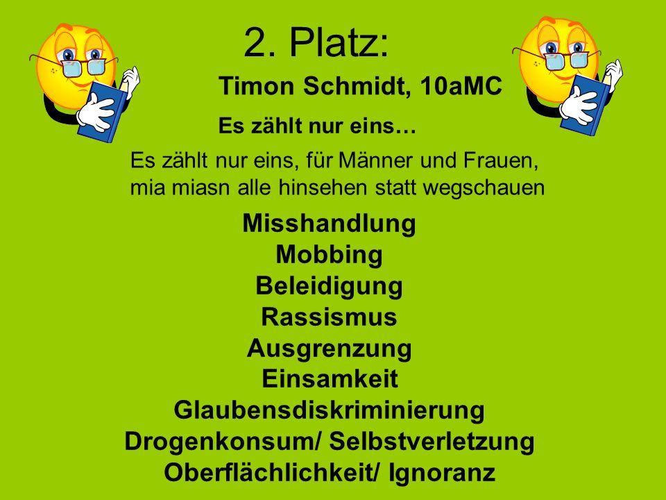 2. Platz: Timon Schmidt, 10aMC Misshandlung Mobbing Beleidigung Rassismus Ausgrenzung Einsamkeit Glaubensdiskriminierung Drogenkonsum/ Selbstverletzun