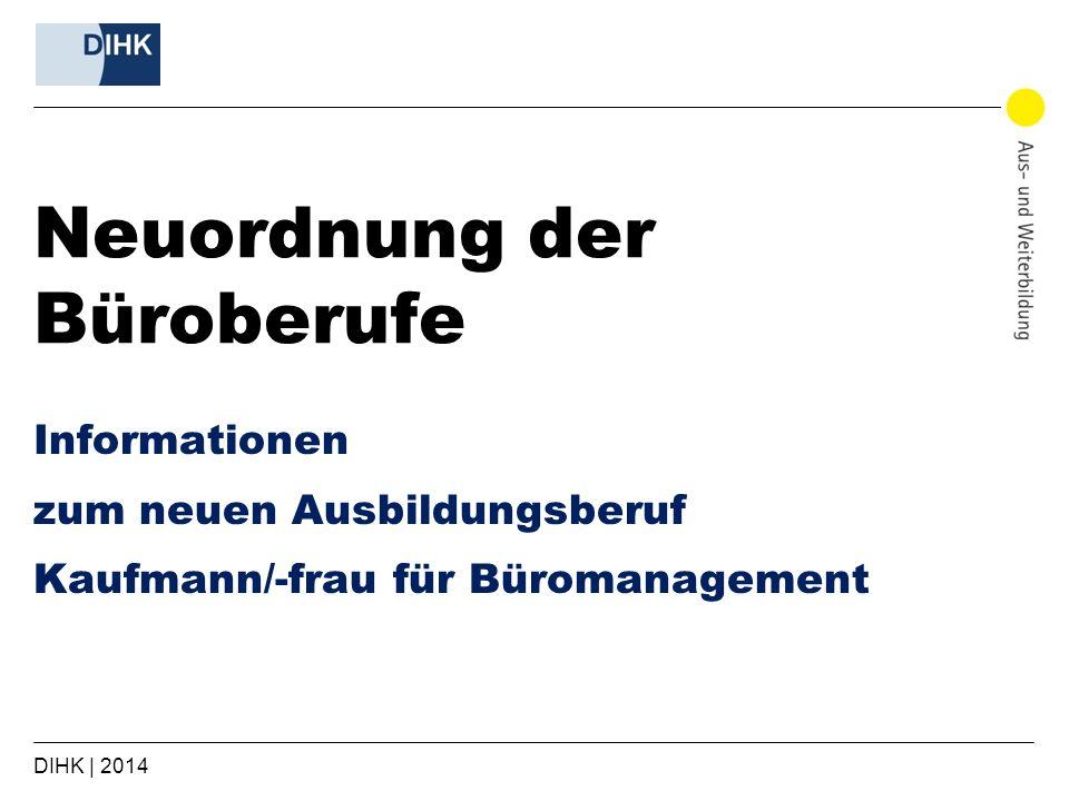 DIHK | 2014 Neuordnung der Büroberufe Informationen zum neuen Ausbildungsberuf Kaufmann/-frau für Büromanagement
