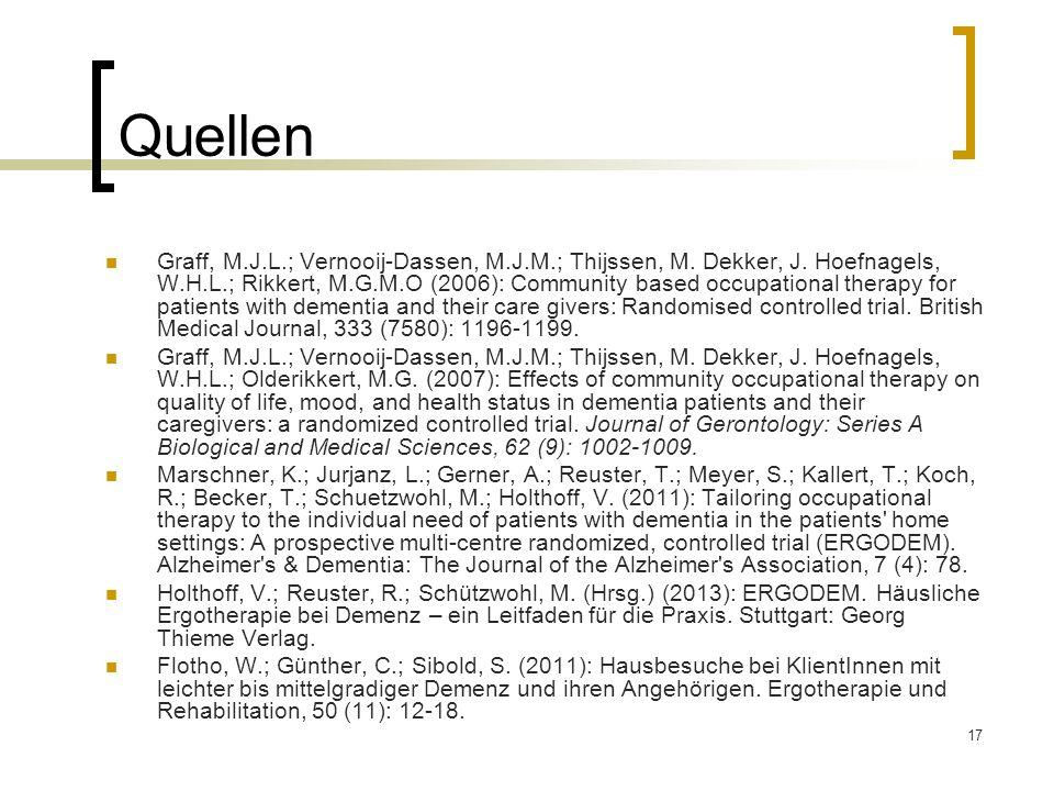 17 Quellen Graff, M.J.L.; Vernooij-Dassen, M.J.M.; Thijssen, M. Dekker, J. Hoefnagels, W.H.L.; Rikkert, M.G.M.O (2006): Community based occupational t
