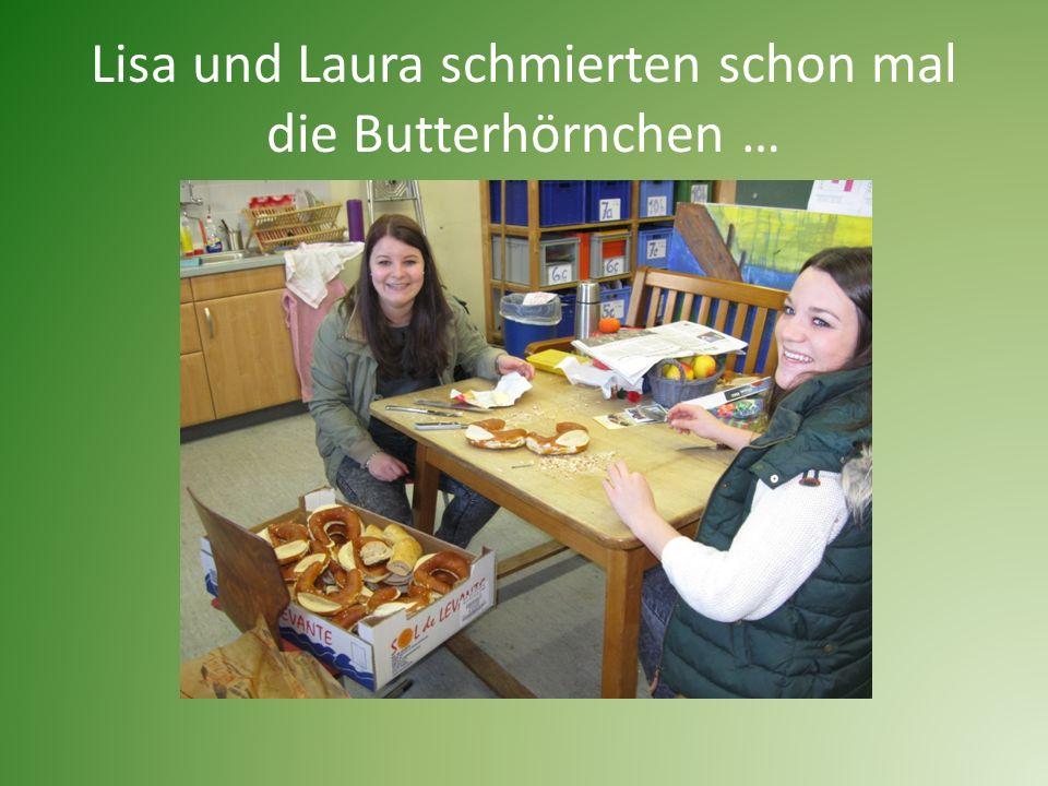 Lisa und Laura schmierten schon mal die Butterhörnchen …