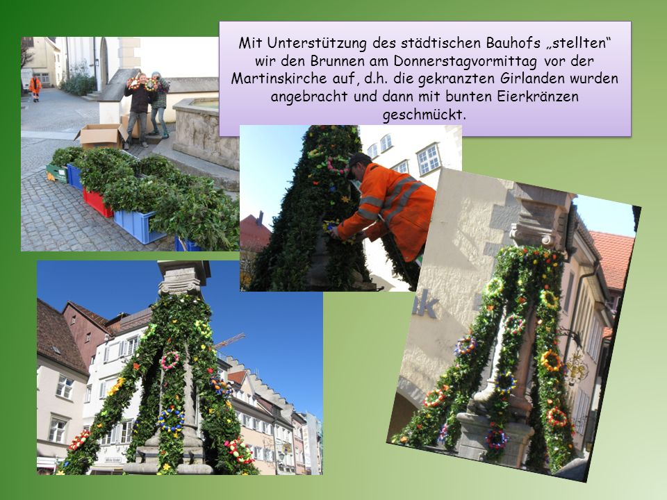 Mit Unterstützung des städtischen Bauhofs stellten wir den Brunnen am Donnerstagvormittag vor der Martinskirche auf, d.h.