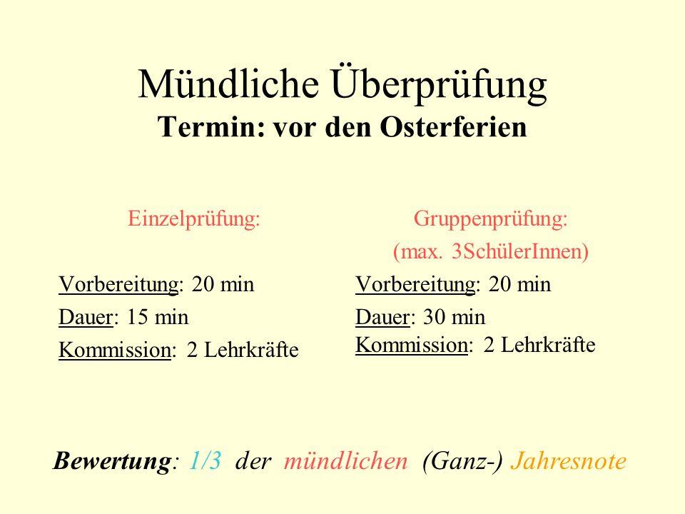 Mündliche Überprüfung Termin: vor den Osterferien Einzelprüfung: Vorbereitung: 20 min Dauer: 15 min Kommission: 2 Lehrkräfte Gruppenprüfung: (max.
